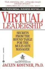 Virtual Leadership : Secrets from the Round Table for the Multi-Site Manager - Jacklyn Kostner