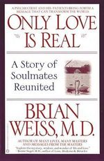 Only Love is Real :  A Story of Soulmates Reunited - Dr. Brian L. Weiss