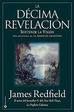La Decima Revelacion : Sostener La Vision Mas Adventuras de La Profecia Celestina - James Redfield