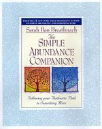 The Simple Abundance Companion : Following Your Authentic Path to Somthing More - Sarah Ban Breathnach