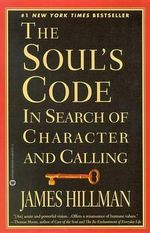 The Soul's Code : In Search of Character and Calling - James Hillman
