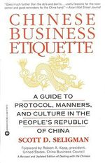 Chinese Business Etiquette : A Guide to Protocol, Manners, and Culture in Thepeople's Republic of China - Scott D. Seligman