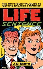 Life Sentence :  The Guy's Survival Guide to Getting Engaged and Married - J. D. Smith