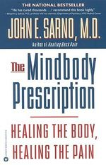 The Mind/Body Prescription : Healing the Body, Healing the Pain - John Sarno