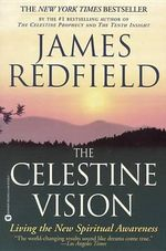 The Celestine Vision : Living the New Spiritual Awareness - James Redfield