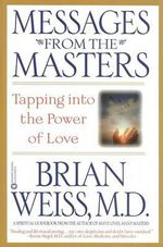 Messages from the Masters : Tapping Into the Power of Love - Brian L Weiss