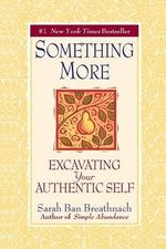 Something More : Excavating Your Authentic Self - Sarah Ban Breathnach