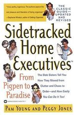 Sidetracked Home Executives : From Pigpen to Paradise - Pam Young