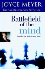 Battlefield of the Mind : Winning the Battle in Your Mind - Joyce Meyer