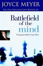 Battlefield of the Mind : Winning the Battle in Your Mind - Joyce Meyer