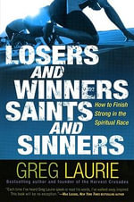 Losers and Winners, Saints and Sinners : How to Finish Strong in the Spiritual Race - Greg Laurie