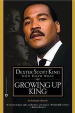 Growing Up King : An Intimate Memoir - Dexter Scott King