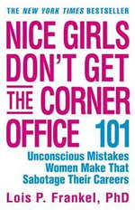 Nice Girls Don't Get the Corner Office : 101 Unconscious Mistakes Women Make... - Lois P. Frankel