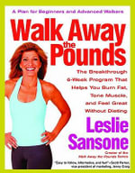 Walk Away the Pounds : The Breakthrough 6-Week Program That Helps You Burn Fat, Tone Muscle, and Feel Great without Dieting - Leslie Sansone