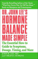 Dr John Lee's Hormone Balance Made Simple : The Essential How-to Guide to Symptoms, Dosage, Timing, and More - John R. Lee