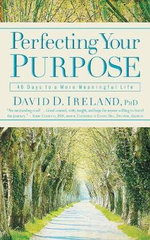 Perfecting Your Purpose : 40 Days to a More Meaningful Life - David D. Ireland