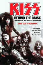 Kiss: Behind the Mask : The Official Authorized Biography - David Leaf
