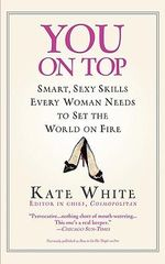 You on Top : Smart, Sexy Skills Every Woman Needs to Set the World on Fire - Kate White