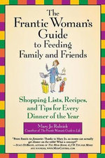 The Frantic Woman's Guide to Feeding Family and Friends : Shopping Lists, Recipes and Tips for Every Dinner of the Year - Mary Jo Rulnick