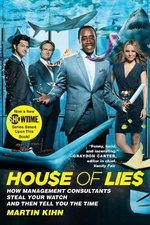 House of Lies : How Management Consultants Steal Your Watch and Then Tell You the Time - Martin Kihn