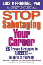 Stop Sabotaging Your Career : 8 Proven Strategies to Succeed - In Spite of Yourself - Lois P. Frankel