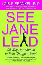 See Jane Lead : 99 Ways for Women to Take Charge at Work - Lois P. Frankel