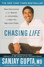Chasing Life : The Search for Immortality to Help You Age Less Today - Sanjay Gupta