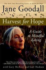 Harvest for Hope : A Guide to Mindful Eating - Jane Goodall