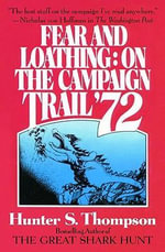 Fear and Loathing : On the Campaign Trail '72 - Hunter S Thompson