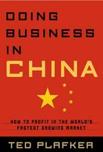 Doing Business in China : How to Profit in the World's Fastest Growing Market - Ted Plafker