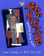 Pablo Picasso : Breaking All the Rules: Breaking All the Rules - Kelley True