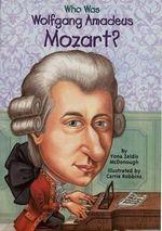 Who Was : Wolfgang Amadeus Moza - Yona Zeldis McDonough
