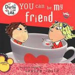 You Can Be My Friend : Charlie and Lola (8x8) - Lauren Child