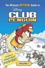The Ultimate Official Guide to Disney Club Penguin, Volume 1 : Includes a Fold-Out Poster - Katherine Noll