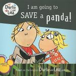 I Am Going to Save a Panda! : Charlie and Lola (8x8) - Lauren Child