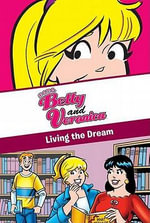 Living the Dream : Archie Comics: XOXO, Betty and Veronica - Christa Roberts