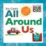 Eric Carle's All Around Us - Eric Carle