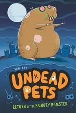 Return of the Hungry Hamster : Undead Pets - Sam Hay
