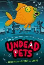 Goldfish from Beyond the Grave #4 : Undead Pets - Sam Hay