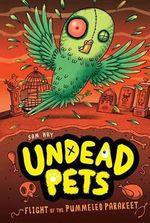 Flight of the Pummeled Parakeet : Undead Pets - Sam Hay