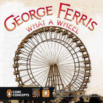 George Ferris : What a Wheel! - Barbara Lowell