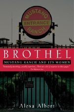 Brothel : Mustang Ranch and Its Women - Alexa Albert