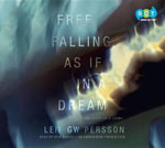 Free Falling, as If in a Dream : The Story of a Crime - Leif G W Persson