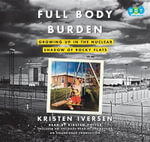 Full Body Burden : Growing Up in the Nuclear Shadow of Rocky Flats - Kristen Iversen