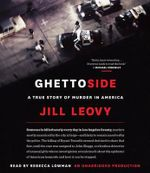 Ghettoside : A True Story of Murder in America - Jill Leovy