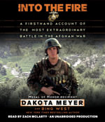 Into the Fire : A Firsthand Account of the Most Extraordinary Battle in the Afghan War - Dakota Meyer