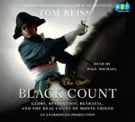 The Black Count : Glory, Revolution, Betrayal, and the Real Count of Monte Cristo - Tom Reiss