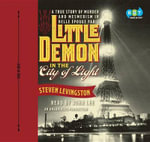 Little Demon in the City of Light : A True Story of Murder and Mesmerism in Belle Epoque Paris - Steven Levingston