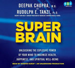 Super Brain : Unleashing the Explosive Power of Your Mind to Maximize Health, Happiness, and Spiritual Well-Being - M Deepak Chopra