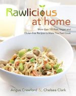 Rawlicious at Home : More Than 100 Raw, Vegan and Gluten-Free Recipes to Make You Feel Great - Angus Crawford